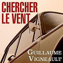 Chercher le vent   Livre audio Auteur(s) : Guillaume Vigneault Narrateur(s) : Patrice Godin