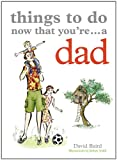Things to Do Now That You're a Dad, David Baird, 1846012635