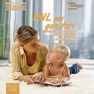 PNL per genitori: Suggerimenti concreti per migliorare la comunic-azione Hörbuch