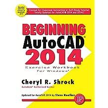 Beginning AutoCAD 2014 Exercise Workbook