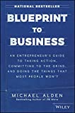Blueprint to Business: An Entrepreneur's Guide to Taking Action, Committing to the Grind, And Doing the Things That Most People Won't