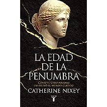 La edad de la penumbra: Cómo el cristianismo destruyó el mundo clásico (Spanish Edition)
