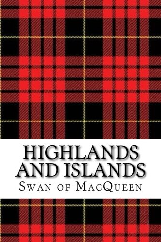 Highlands and Islands: Twenty five Tunes for the Bagpipes and Practice Chanter (The Swan of MacQueen Pipe Tune Collection) (Volume 11)