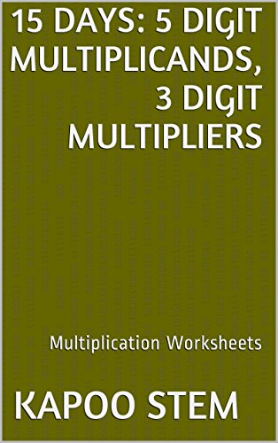 15 Multiplication Worksheets with 5-Digit Multiplicands, 3-Digit Multipliers: Math Practice Workbook (15 Days Math Multiplication Series 12)