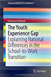The Youth Experience Gap : Explaining National Differences in the School-To-Work Transition, Pastore, Francesco, 3319101951