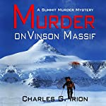 Murder on Vinson Massif: A Summit Murder Mystery, Book 6 | Charles G. Irion,Ronald J. Watkins