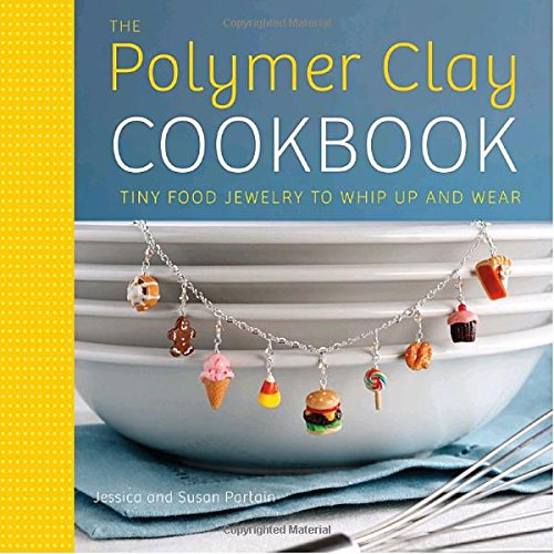 The Polymer Clay Cookbook: Tiny Food Jewelry to Whip Up and Wear (Halloween Birthday Party Recipes)