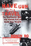 Have Gun will Travel: The Spectacular Rise and Violent Fall of Death Row Records