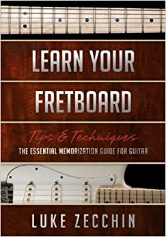 Book Learn Your Fretboard: The Essential Memorization Guide for Guitar (Tips and Techniques Series)