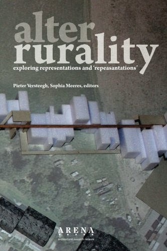 Alter-Rurality: exploring representations and 'repeasantations' (ARENA) (Volume 1)
