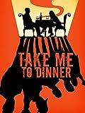 Take Me To Dinner