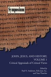 John, Jesus, and History, Volume 1: Critical Appraisals of Critical Views (Society of Biblical Literature Symposium Series)