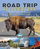 Road Trip Yellowstone: Adventures Just Outside America's Favorite Park (National Park Trips Media)