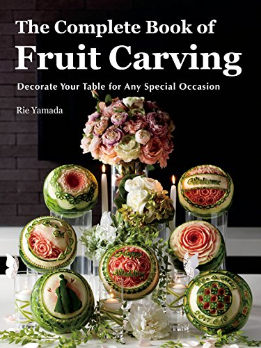 The Complete Book of Fruit Carving: Decorate Your Table for Any Special Occasion by Rie Yamada