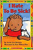 I Hate to Be Sick!, Scholastic, Inc. Staff and Aamir Lee Bermiss, 0439568773