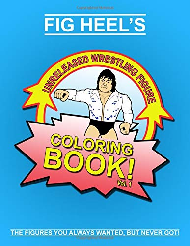 Fig Heels Unreleased Wrestling Figure Coloring Book, Vol. 1 [Heel, Fig] (Tapa Blanda)