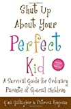 Shut Up About Your Perfect Kid: A Survival Guide for Ordinary Parents of Special Children by Gina Gallagher (2010-08-03)