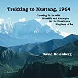 Trekking to Mustang, 1964: Crossing Paths with Mastiffs and Khampas in the Himalayan Kingdom of Lo