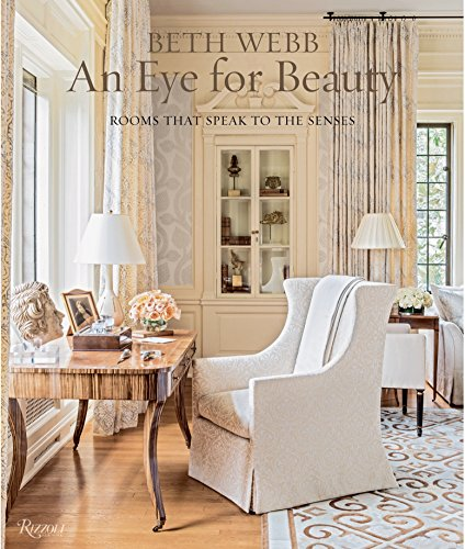 Beth Webb: An Eye for Beauty: Rooms That Speak to the Senses by RIZZOLI