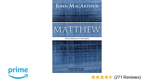 matthew the coming of the king macarthur bible studies john f rh amazon com Charles Spurgeon Young John MacArthur