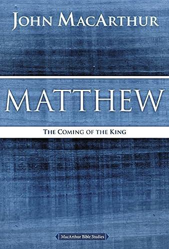 matthew the coming of the king macarthur bible studies john f rh amazon com David Jeremiah Young John MacArthur