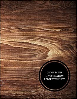 Crime Scene Investigation Report Template Evidence Collection Log Journals For All 9781521757055 Amazon Books