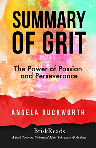Summary: Grit: The Power of Passion and Perseverance by Angela Duckworth: Understand Main Takeaways and Analysis (Summary Takeaways Analysis Reviews, Angela ... Habit, Self Discipline, Mindset, Navy Seal)