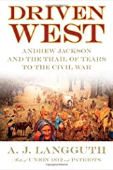 Driven West: Andrew Jackson and the Trail of Tears to the Civil War Hardcover