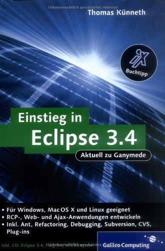 Einstieg in Eclipse 3.4: RCP-, Web- und Ajax-Anwendungen entwickeln, Ant, Refactoring, Debugging, Subversion, CVS, Plug-ins, m. CD-ROM by Thomas Künneth (2008-09-28)