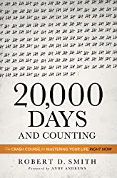 20,000 Days and Counting: The Crash Course For Mastering Your Life Right Now (English Edition)