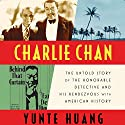 Charlie Chan: The Untold Story of the Honorable Detective and His Rendezvous with American History Audiobook by Yunte Huang Narrated by Alfred Gingold