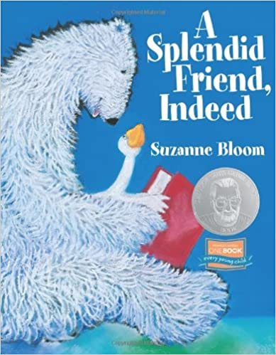 A Splendid Friend, Indeed (Theodor Seuss Geisel Honor Book (Awards)) (Goose and Bear stories) [2005] (Author) Suzanne Bloom