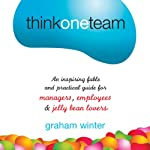 Think One Team: An Inspiring Fable and Practical Guide for Managers, Employees, and Jelly Bean Lovers | Graham Winter