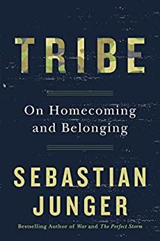 Tribe: On Homecoming and Belonging by [Junger, Sebastian]