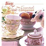 Victoria The Essential Tea Companion: Favorite Menus for Tea Parties and Celebrations