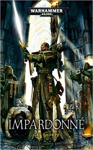 Gav Thorpe - Warhammer 40 K - L'héritage de Caliban, Tome 3 : Les impardonnés (2017)