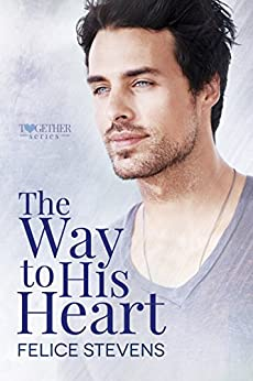 The Way to His Heart (The Together series Book 2) by [Stevens, Felice]