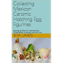 Collecting Mexican Ceramic Hatching Egg Figurines: Buying Guides for International Collectables, A Series: Volume Two
