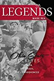 The Legends: Ohio State Buckeyes, the Men, the Deeds, the Consequences