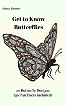 GET TO KNOW BUTTERFLIES: 30 BUTTERFLY DESIGNS (30 FUN FACTS INCLUDED)