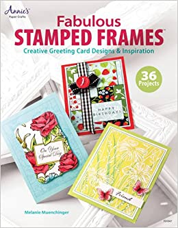 Fabulous stamped frames creative greeting card designs fabulous stamped frames creative greeting card designs inspiration annies attic paper crafts melanie muenchinger 9781596355798 amazon books m4hsunfo