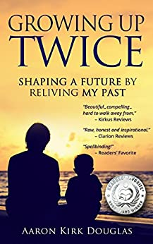 Growing Up Twice: Shaping a Future by Reliving My Past by [Douglas, Aaron Kirk]