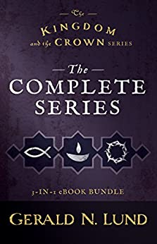 The Kingdom and the Crown: The Complete Series by [Lund, Gerald N.]