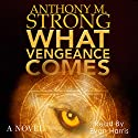 What Vengeance Comes Audiobook by Anthony M. Strong Narrated by Evan Harris