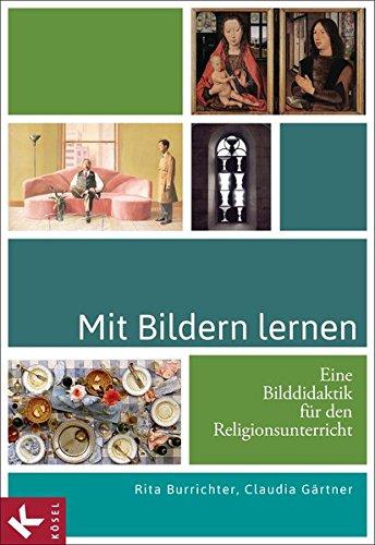 Mit Bildern lernen: Eine Bilddidaktik für den Religionsunterricht