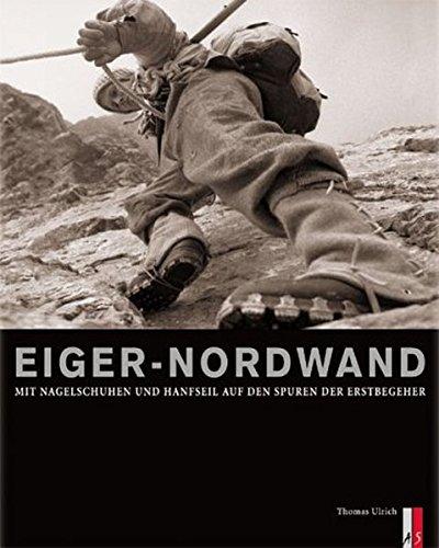 Eiger-Nordwand. Mit Nagelschuhen und Hanfseil auf den Spuren der Erstbegeher.