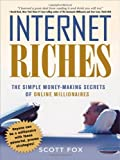 Internet Riches: The Simple Money-Making Secrets of Online Millionaires