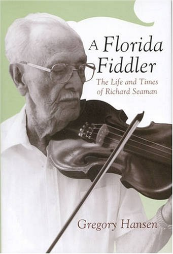 Read Online A Florida Fiddler: The Life and Times of Richard Seaman pdf epub