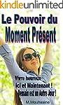 Le Pouvoir du Moment Pr�sent: Vivre h...