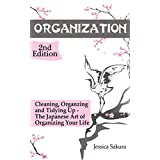 Organization: 2nd Edition: Cleaning, Organizing, Tidying Up - The Japanese Art of Organizing Your Life (Stress Free, Zen Philosophy, Feng Shui, Declutter, Minimalism, Home Organization, Cleaning)